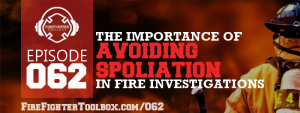 062 - Why Firefighters Must Know About Spoliation Episode Banner