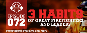 072 - 3 Habits of Great Firefighters & Leaders FFTB Episode Banner